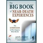 Big Book of Near-Death Experiences: The Ultimate Guide to What Happens When We Die by P. M. H. Atwater (Paperback, 2014)