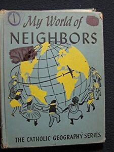 MY-WORLD-OF-NEIGHBORS-The-Catholic-Geography-Series-Hardcover-Jan-01-1948