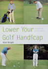 Lower Your Golf Handicap: Under 10 in 10 Weeks by Nick Wright (Paperback, 2006)
