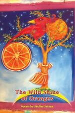 The Wild Shine of Oranges by Shelley Savren (2013, Paperback)