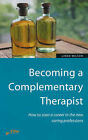 Becoming a Complementary Therapist: How to Start a Career in the New Caring Professions by Linda Wilson (Paperback, 2000)
