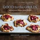 Good to the Grain: Baking with Whole-Grain Flours by Kimberley Boyce (Hardback, 2010)