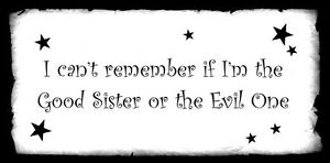 Wooden-MDF-door-Plaque-039-I-can-039-t-remember-if-I-039-m-the-Good-Sister-or-the-Evil-One