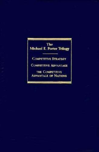 MICHAEL PORTER'S LANDMARK TRILOGY: COMPETITIVE STRATEGY/COMPETITIVE ADVANTAGE/CO