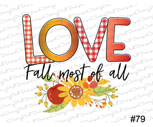 Download Love Fall Most of All / Sublimation Transfer / Ready to ...