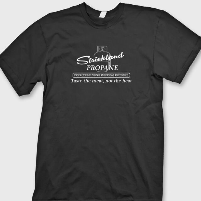 STRICKLAND PROPANE FUNNY KING OF THE HILL PARODY REDNECK GAS GRILL T-SHIRT TEE