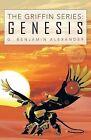 The Griffin Series: Genesis by G Benjamin Alexander (Paperback / softback, 2013)