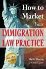 How to Market Your Immigration Law Practice by Sheila Danzig (Paperback / softback, 2013)