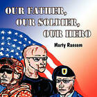 Our Father, Our Soldier, Our Hero by Marty Ransom (Paperback / softback, 2011)