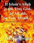 If Islam?s Allah Is the True God, Be Afraid, Be Very Afraid by G P Geoghegan (Paperback / softback, 2016)