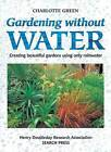 Gardening Without Water: Creating Beautiful Gardens Using Only Water by Charlotte Green (Paperback, 1999)