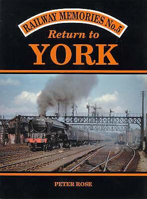 Return to York - Railway Memories No.5 by Peter Rose