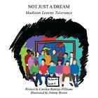 Not Just a Dream: Madison Learns Tolerance by Carolyn Ramsey-Williams (Paperback / softback, 2014)