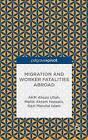 Migration and Worker Fatalities Abroad by AKM Ahsan Ullah, Mallik Hossain, Kazi Islam (Hardback, 2015)