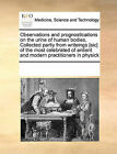 Observations and Prognostications on the Urine of Human Bodies. Collected Partly from Writeings [Sic] of the Most Celebrated of Antient and Modern Practitioners in Physick by Multiple Contributors (Paperback / softback, 2010)