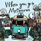 When You Go to Melbourne by Maree Coote (Hardback, 2013)