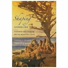 Shaping the Shoreline : Fisheries and Tourism on the Monterey Coast by Connie...