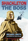 Shackleton - The Boss: The Remarkable Adventures of a Heroic Antarctic Explorer by Michael Smith (Paperback, 2006)
