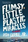Flimsy Little Plastic Miracles by Ron Currie (Paperback / softback, 2014)