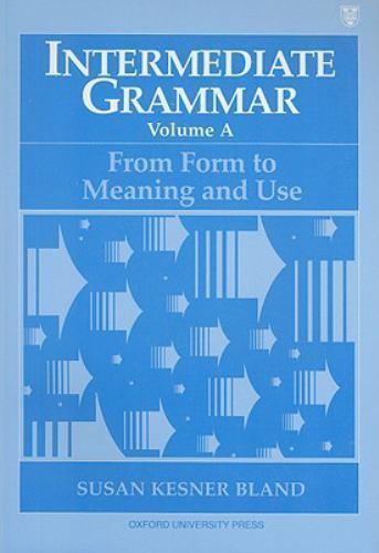 Bland, Susan Kesner : Intermediate Grammar, Volume A: From For