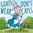 Goats Don't Wear Capes by Donna Gowland (Paperback, 2016)