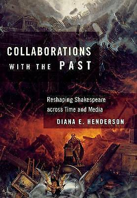 Collaborations with the Past: Reshaping Shakespeare across Time and Media by He