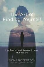 The Art of Finding Yourself: Live Bravely and Awaken to Your True Nature by...