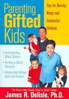Parenting Gifted Kids Tips for Raising Happy and Successful Children by James R