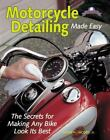 Motorcycle Detailing Made Easy : The Secrets for Making Any Bike Look Its Best by David H., Jr. Jacobs (2002, Paperback)