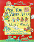 Wish You Were Here (and I Wasn't) by Colin McNaughton (Hardback, 1999)