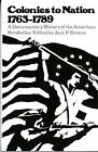 Colonies to Nations, 1673-1798 : A Documentary History of the American Revolution (1975, Paperback, Reprint)