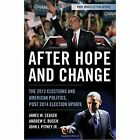 After Hope and Change: The 2012 Elections and American Politics, Post 2014 Election Update by Andrew E. Busch, John J. Pitney, James W. Ceaser (Paperback, 2015)
