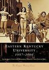 Eastern Kentucky University: 1957-2006 by Chuck Hill, Deborah Whalen, Jacqueline Couture (Paperback / softback, 2007)