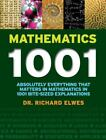 Mathematics 1001 : Absolutely Everything That Matters in Mathematics in 1001 Bite-Sized Explanations by Richard Elwes (2014, Paperback)
