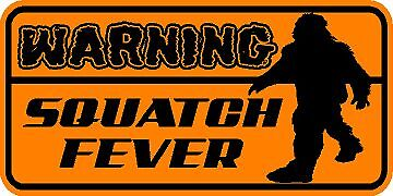 WARNING DECAL  / ORANGE STICKER  *** NEW ***  SQUATCH FEVER * BIGFOOT