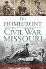 The Homefront in Civil War Missouri by James Erwin (Paperback, 2014)