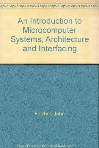 An Introduction to Microcomputer Systems, Architect... by Fulcher, John Hardback