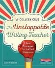 The Unstoppable Writing Teacher: Real Strategies for the Real Classroom by M Colleen Cruz (Paperback / softback, 2015)