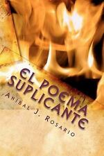 El Poema Suplicante : (Y Unos Versos Peregrinos) by An�bal J. Rosario (2010,...