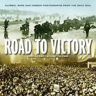 Road to Victory: D Day June 1944 to VJ Day, August 1945 : Classic, Rare and Unseen Photographs from the Daily Mail by James Alexander (Hardback, 2010)