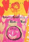 Love and Grief During The Riots and War 9781450044431 by C M Hope Hardback