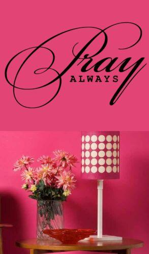 "Pray Always vinyl wall decal 13/"" X 22/"" Black or White Traditional Religious"