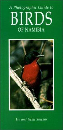 Photographic Guide to the Birds of Namibia by Ian Sinclair, Jackie Sinclair