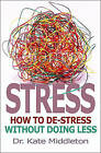 Stress: How to De-stress without Doing Less by Dr. Kate Middleton (Paperback, 2009)