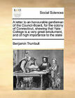 A Letter to an Honourable Gentleman of the Council-Board, for the Colony of Connecticut, Shewing That Yale-College Is a Very Great Emolument, and of High Importance to the State by Benjamin Trumbull (Paperback / softback, 2010)