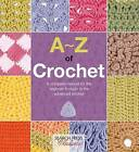 A-Z of Crochet: A Complete Manual for the Beginner Through to the Advanced Stitcher by Country Bumpkin Publications (Paperback, 2015)