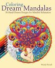 Coloring Dream Mandalas : 30 Hand-Drawn Designs for Mindful Relaxation by Wendy Piersall (2015, Paperback)