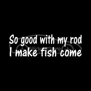 SO-GOOD-WITH-MY-ROD-I-MAKE-FISH-COME-Funny-Sticker-Decal-Fishing-Boat-Catch-Bass