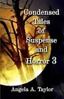 Condensed Tales of Suspense and Horror 3 by Angela A Taylor (Paperback / softback, 2011)