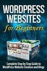 Wordpress Websites: Complete Step by Step Guide to Wordpress Website Creation and Blogs by Terence Lawfield (Paperback / softback, 2015)